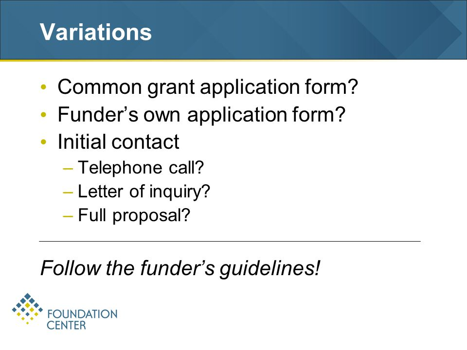 Variations Common grant application form. Funder's own application form.