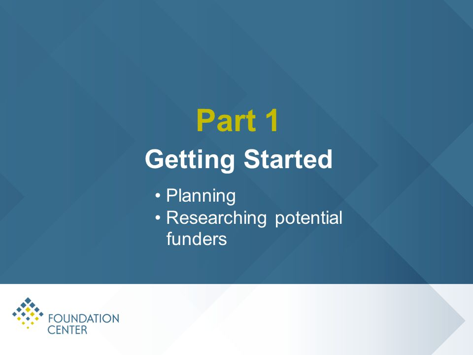 Part 1 Getting Started Planning Researching potential funders