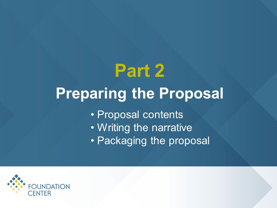 Part 2 Preparing the Proposal Proposal contents Writing the narrative Packaging the proposal