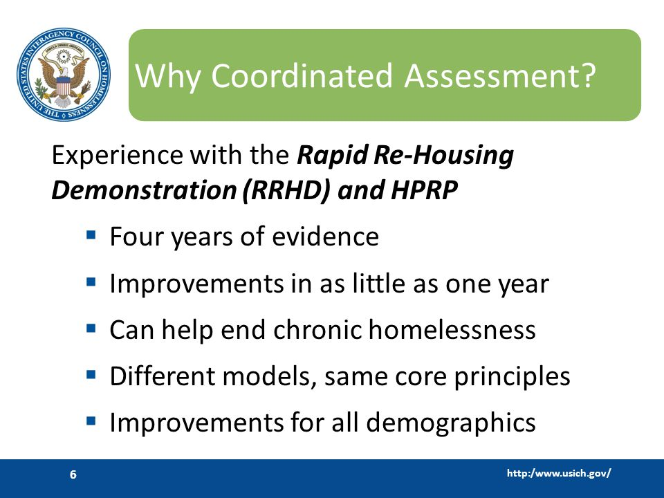 http:/www.usich.gov/ 6 Why Coordinated Assessment.