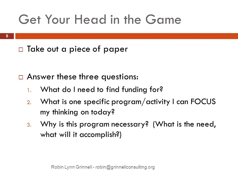 Get Your Head in the Game  Take out a piece of paper  Answer these three questions: 1.