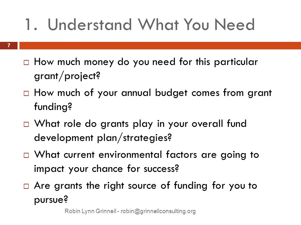 1. Understand What You Need  How much money do you need for this particular grant/project.