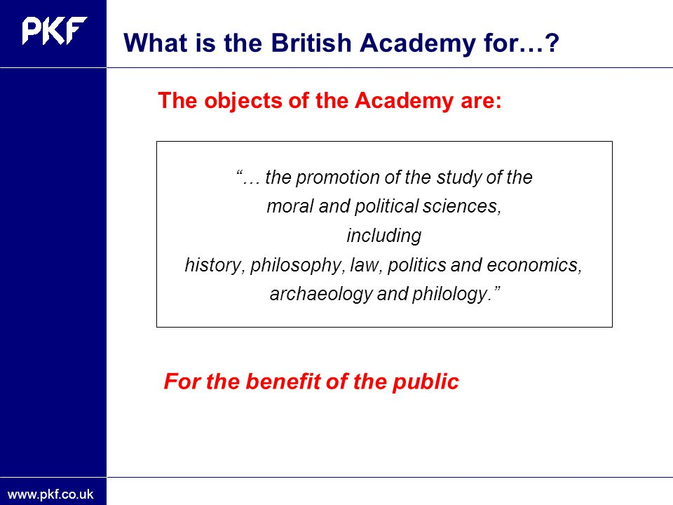 "www.pkf.co.uk ""… the promotion of the study of the moral and political sciences, including history, philosophy, law, politics and economics, archaeolo"
