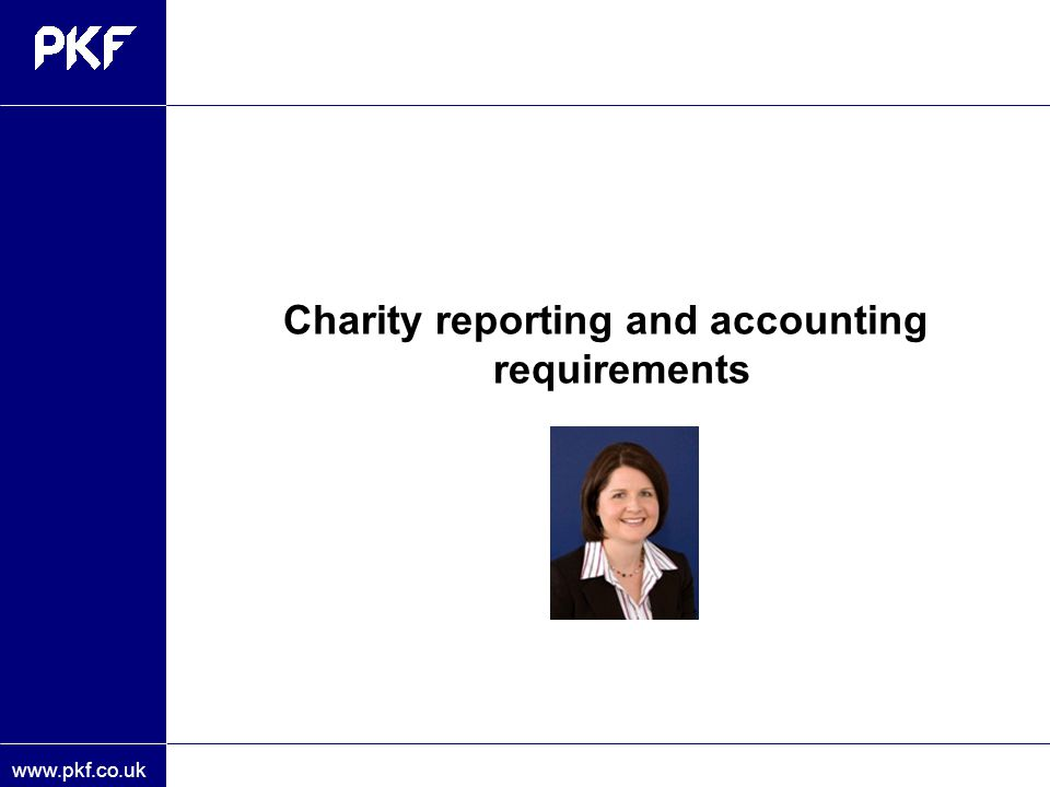 www.pkf.co.uk Charity reporting and accounting requirements