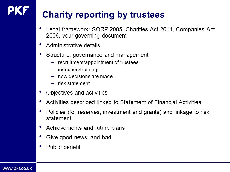 www.pkf.co.uk Legal framework: SORP 2005, Charities Act 2011, Companies Act 2006, your governing document Administrative details Structure, governance