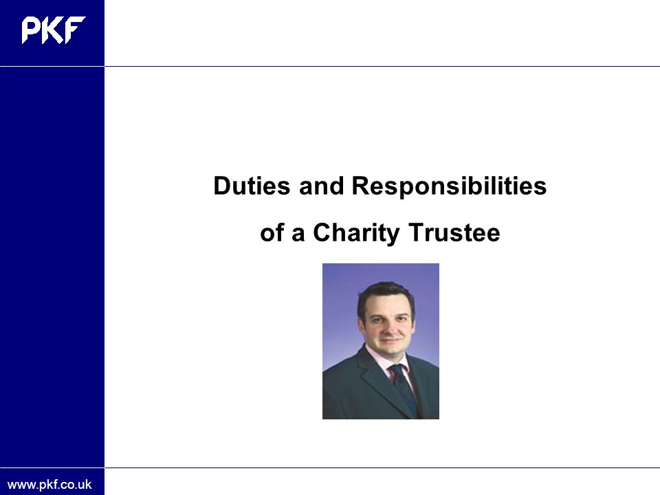 www.pkf.co.uk Duties and Responsibilities of a Charity Trustee