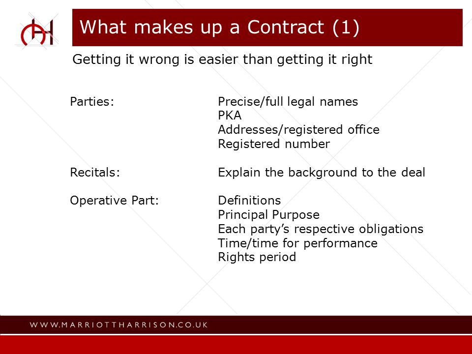 What makes up a Contract (2) Operative part (cont'd)Consideration: advance/instalments royalties Copyright: assignment/licence Moral rights: paternity (credit) integrity Warranties Accounting and audit Termination – basis for/consequences Notices Governing law/dispute resolution