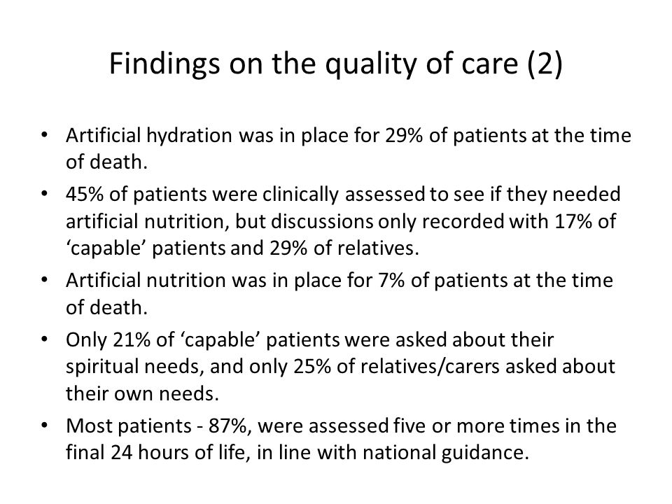 Findings on the quality of care (2) Artificial hydration was in place for 29% of patients at the time of death.