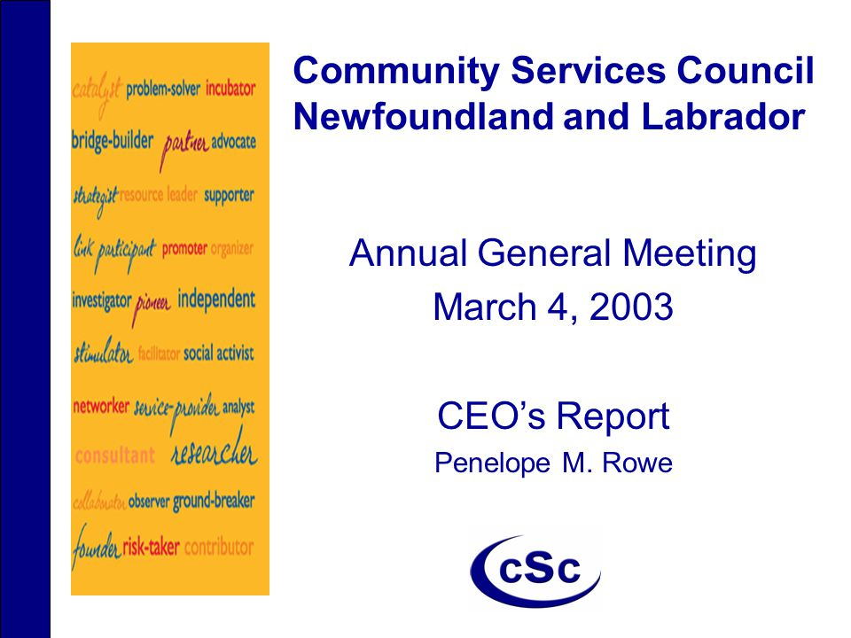 Community Services Council Newfoundland and Labrador Annual General Meeting March 4, 2003 CEO's Report Penelope M.