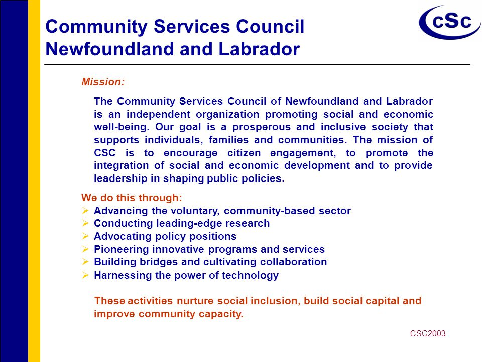 Community Services Council Newfoundland and Labrador Mission: The Community Services Council of Newfoundland and Labrador is an independent organization promoting social and economic well-being.