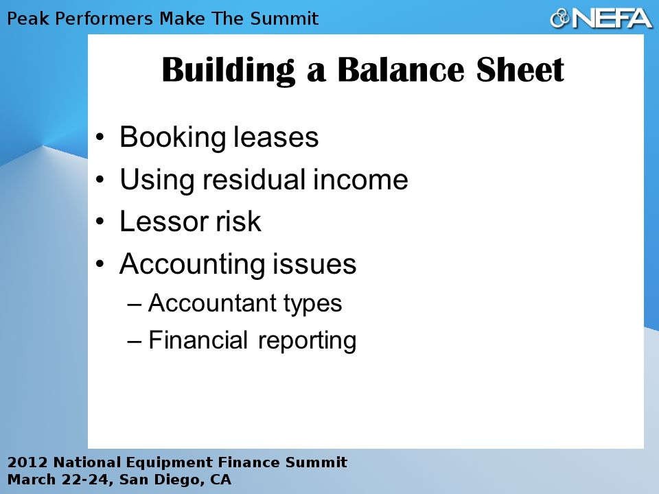 Building a Balance Sheet Booking leases Using residual income Lessor risk Accounting issues –Accountant types –Financial reporting