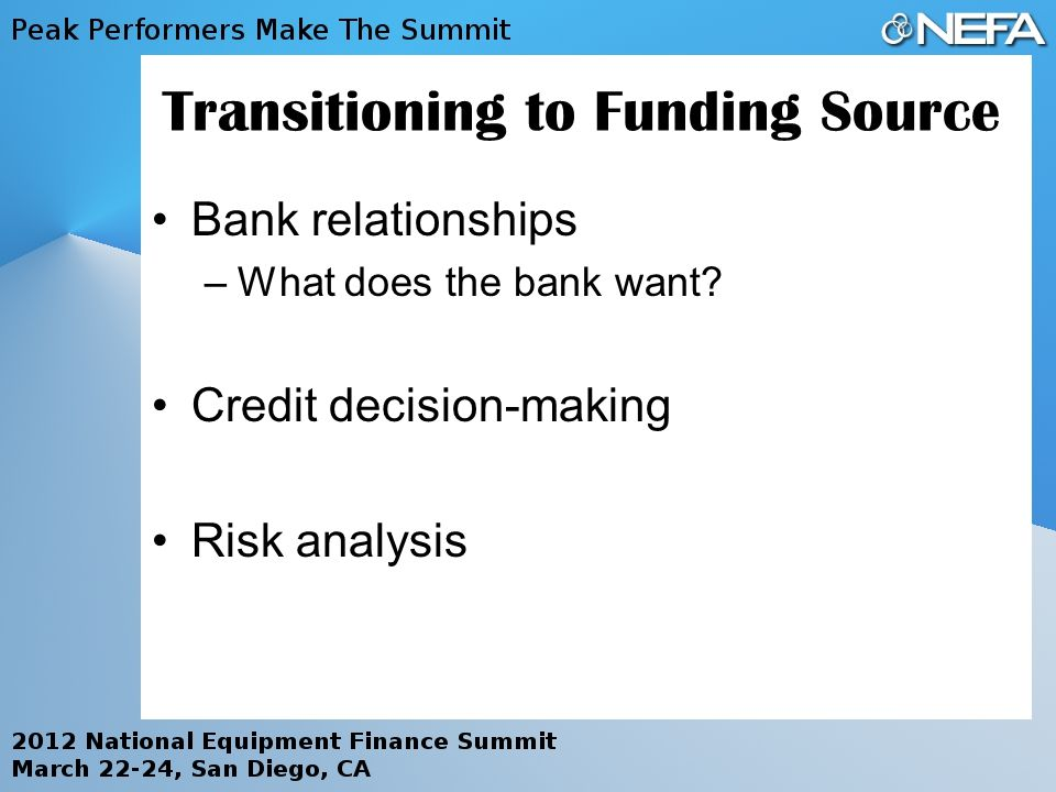 Transitioning to Funding Source Bank relationships –What does the bank want.