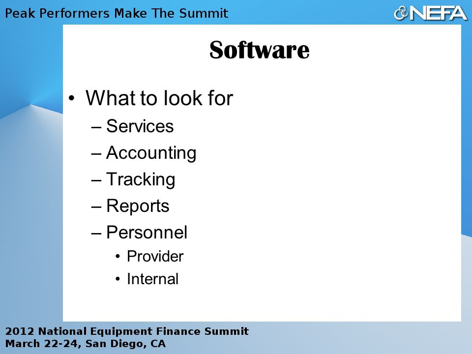 Software What to look for –Services –Accounting –Tracking –Reports –Personnel Provider Internal