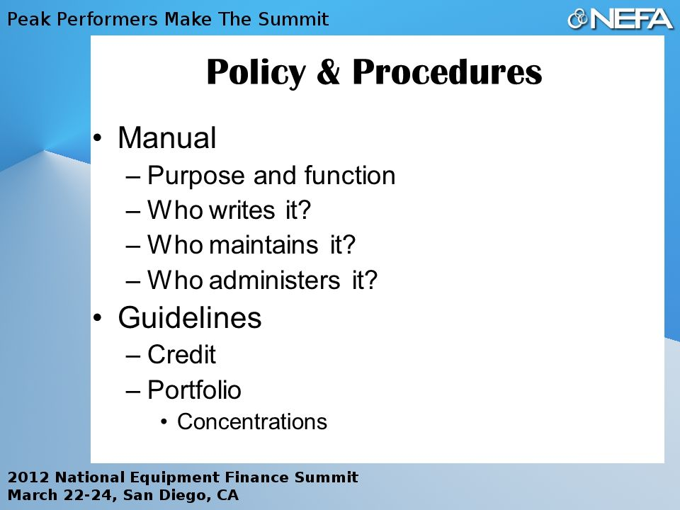 Policy & Procedures Manual –Purpose and function –Who writes it.