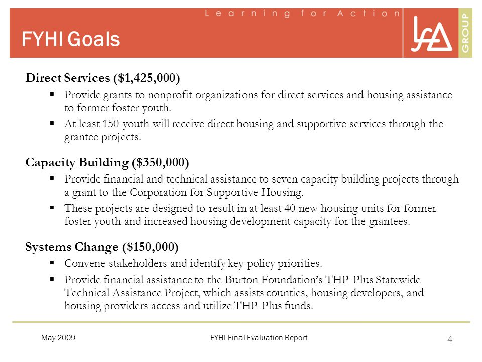 4 FYHI Final Evaluation ReportMay 2009 FYHI Goals Direct Services ($1,425,000)  Provide grants to nonprofit organizations for direct services and housing assistance to former foster youth.