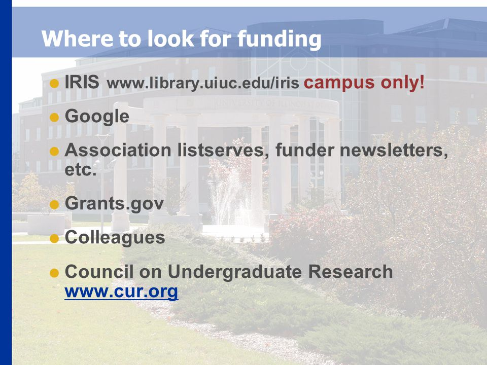 Where to look for funding  IRIS www.library.uiuc.edu/iris campus only.