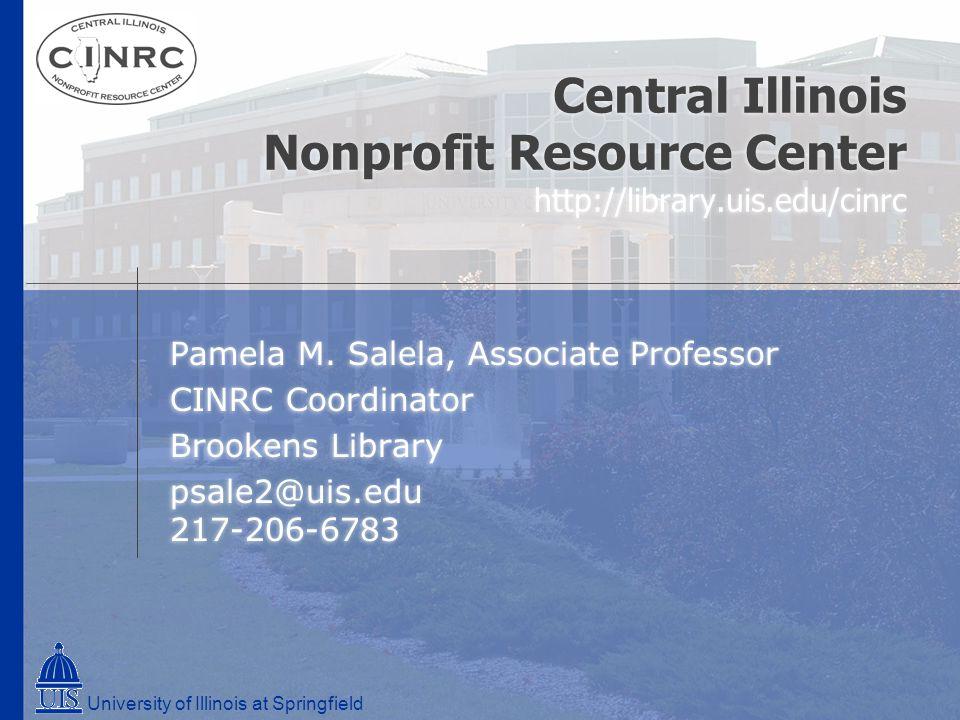 Central Illinois Nonprofit Resource Center http://library.uis.edu/cinrc Pamela M.