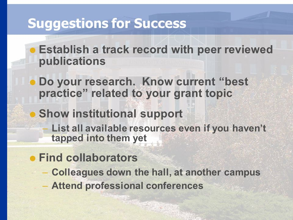 Suggestions for Success  Establish a track record with peer reviewed publications  Do your research.