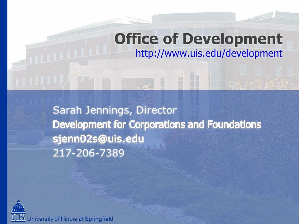 University of Illinois at Springfield Office of Development http://www.uis.edu/development