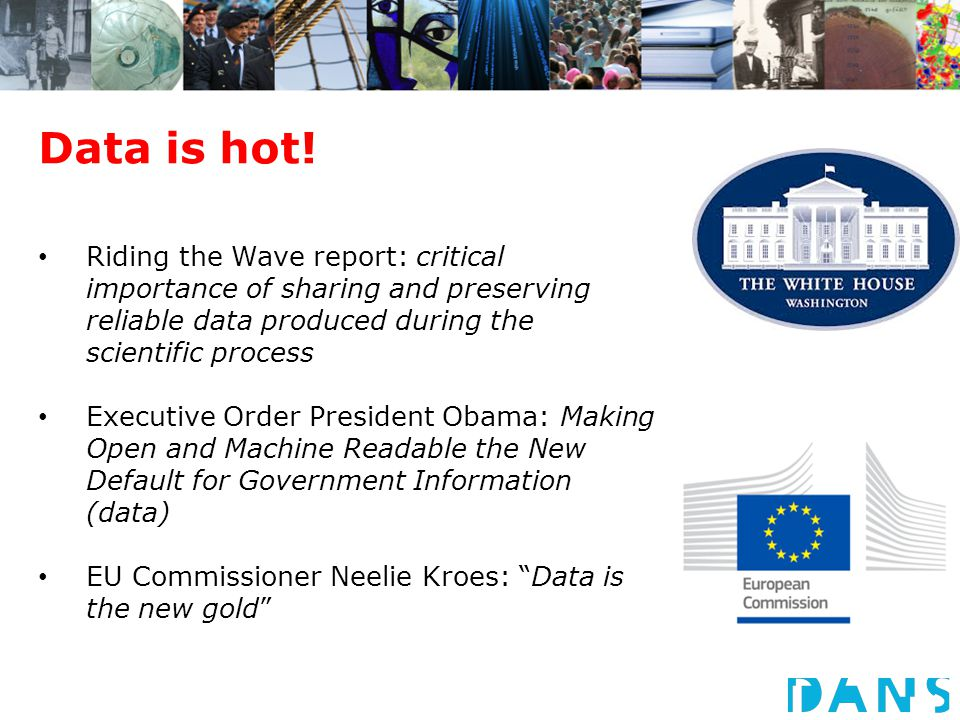 Data is hot! Riding the Wave report: critical importance of sharing and preserving reliable data produced during the scientific process Executive Orde
