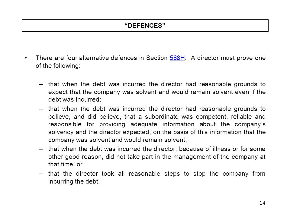 """14 """"DEFENCES"""" There are four alternative defences in Section 588H. A director must prove one of the following:588H –that when the debt was incurred th"""