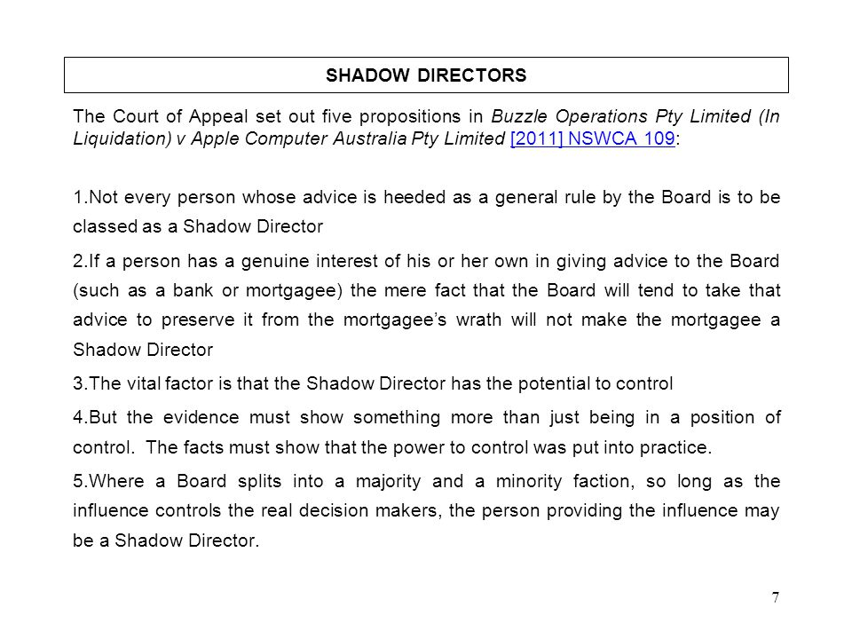 7 SHADOW DIRECTORS The Court of Appeal set out five propositions in Buzzle Operations Pty Limited (In Liquidation) v Apple Computer Australia Pty Limi