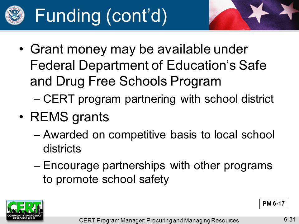 Funding (cont'd) Grant money may be available under Federal Department of Education's Safe and Drug Free Schools Program –CERT program partnering with