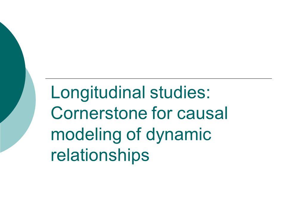 Longitudinal studies: Cornerstone for causal modeling of dynamic relationships