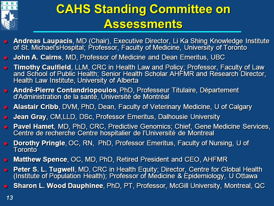 CAHS Standing Committee on Assessments  Andreas Laupacis, MD (Chair), Executive Director, Li Ka Shing Knowledge Institute of St.