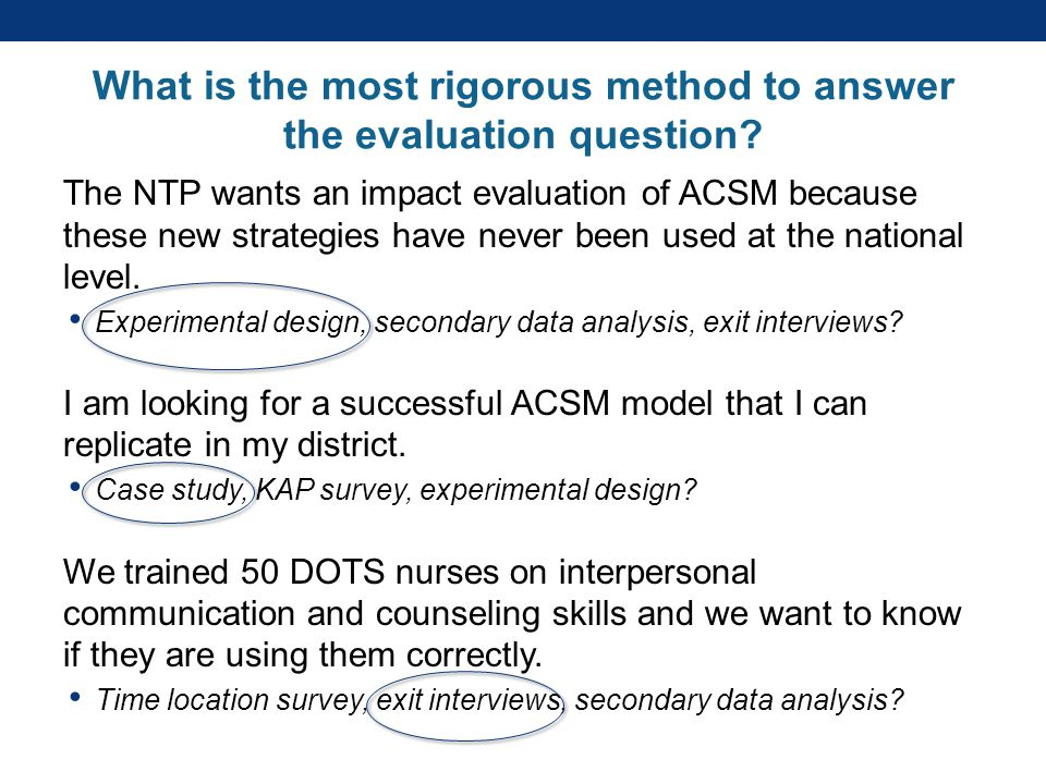 What is the most rigorous method to answer the evaluation question.