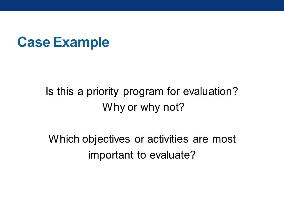 Case Example Is this a priority program for evaluation.