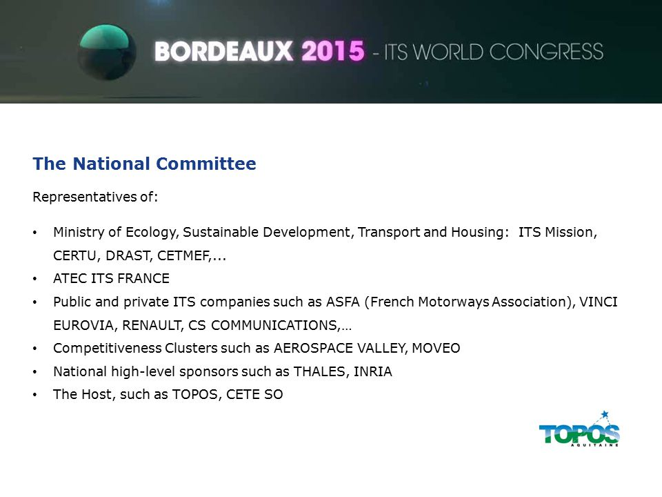 ITS World Congress The National Committee Representatives of: Ministry of Ecology, Sustainable Development, Transport and Housing: ITS Mission, CERTU, DRAST, CETMEF,...