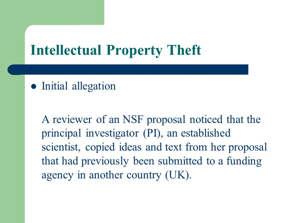 Initial allegation A reviewer of an NSF proposal noticed that the principal investigator (PI), an established scientist, copied ideas and text from her proposal that had previously been submitted to a funding agency in another country (UK).