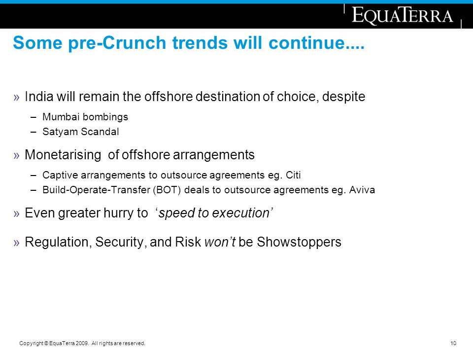 Copyright © EquaTerra 2009. All rights are reserved. Some pre-Crunch trends will continue.... »India will remain the offshore destination of choice, d