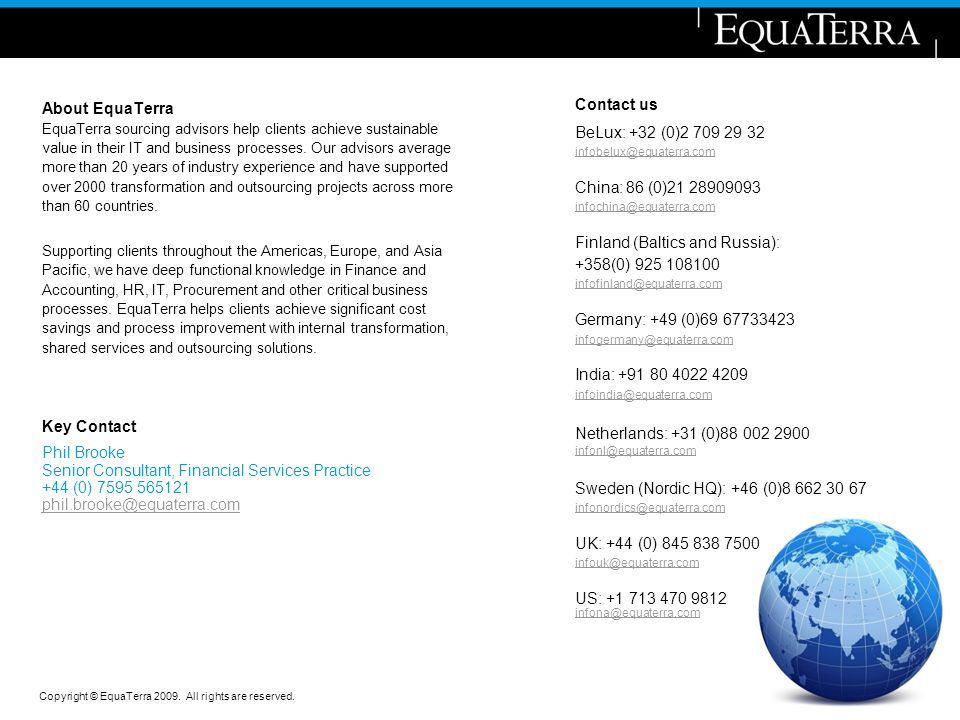 Copyright © EquaTerra 2009. All rights are reserved. 17 About EquaTerra EquaTerra sourcing advisors help clients achieve sustainable value in their IT