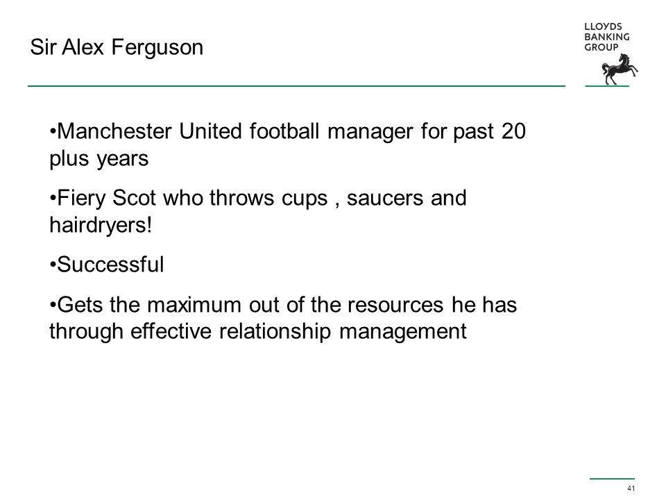 41 Sir Alex Ferguson Manchester United football manager for past 20 plus years Fiery Scot who throws cups, saucers and hairdryers! Successful Gets the
