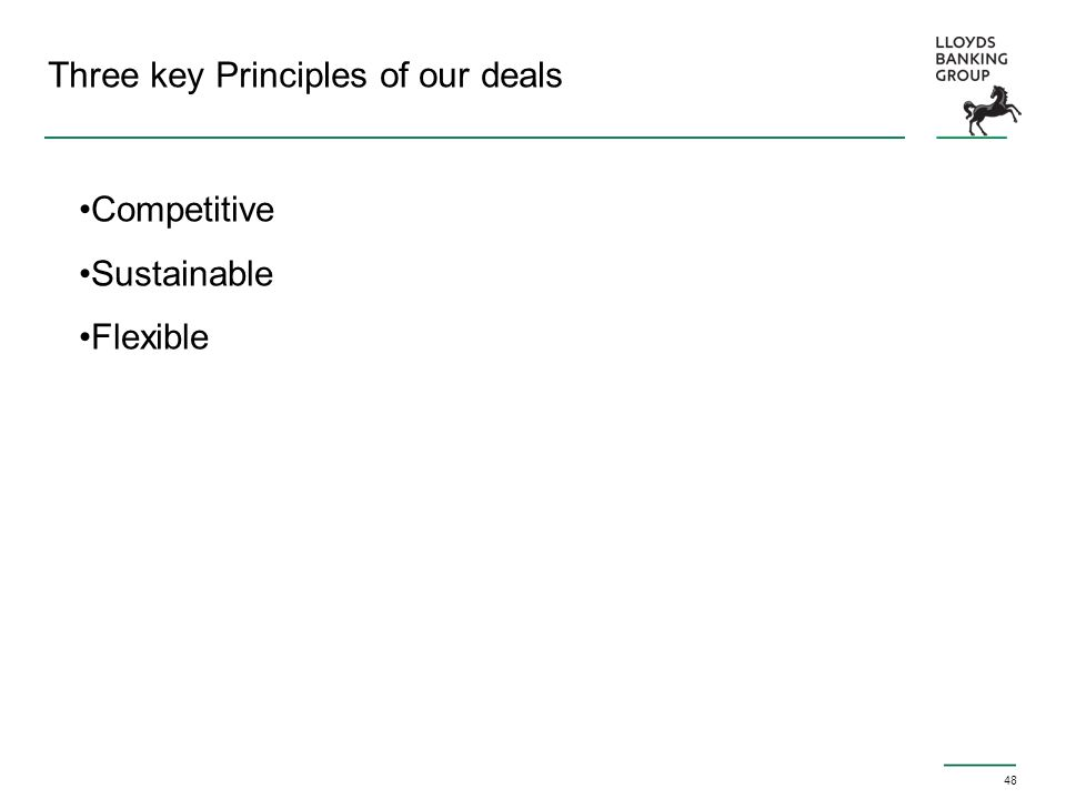 48 Three key Principles of our deals Competitive Sustainable Flexible