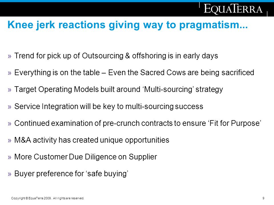Copyright © EquaTerra 2009. All rights are reserved. Knee jerk reactions giving way to pragmatism... »Trend for pick up of Outsourcing & offshoring is