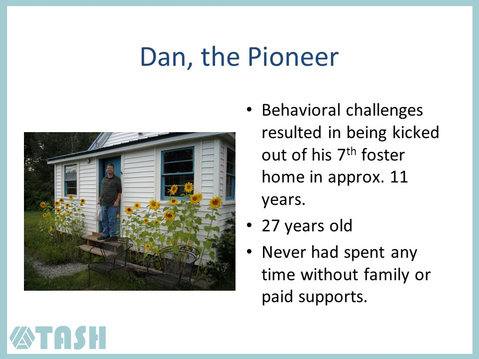 Dan, the Pioneer Behavioral challenges resulted in being kicked out of his 7 th foster home in approx.