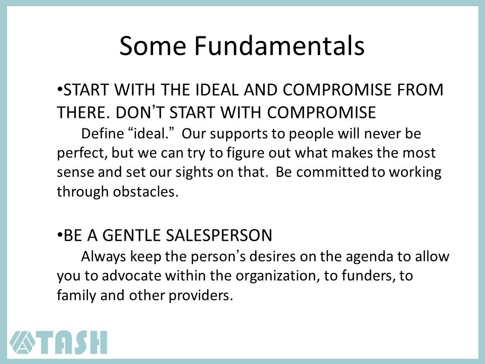 Some Fundamentals START WITH THE IDEAL AND COMPROMISE FROM THERE.