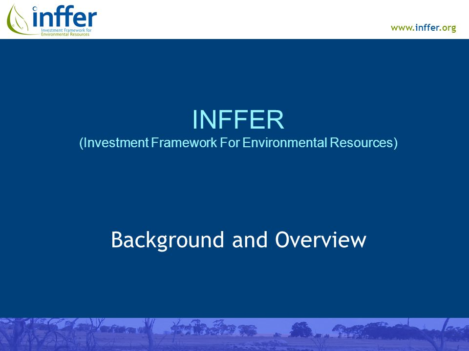 www.inffer.org INFFER (Investment Framework For Environmental Resources) Background and Overview