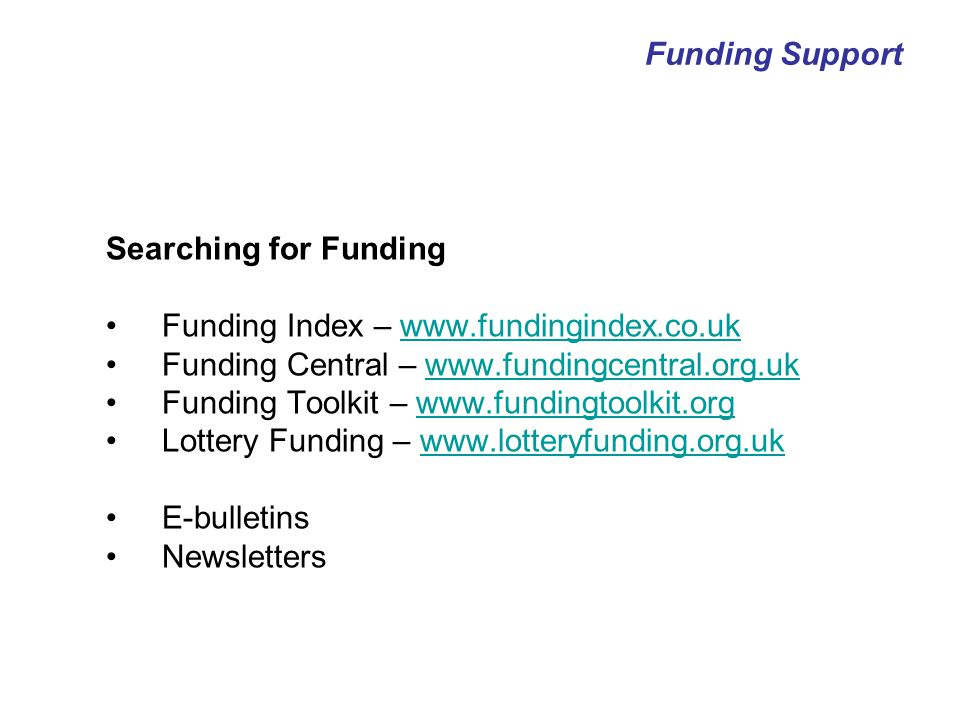 James Kirkpatrick Funding Support Supporting both fundraising and funders Tel: 0115 849 1519 Mobile: 07739 835909 Email: james@fundingsupport.co.ukjames@fundingsupport.co.uk Website: www.fundingsupport.co.ukwww.fundingsupport.co.uk Funding Support