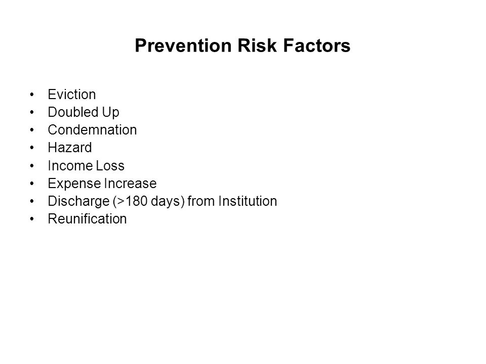 Prevention Risk Factors Eviction Doubled Up Condemnation Hazard Income Loss Expense Increase Discharge (>180 days) from Institution Reunification