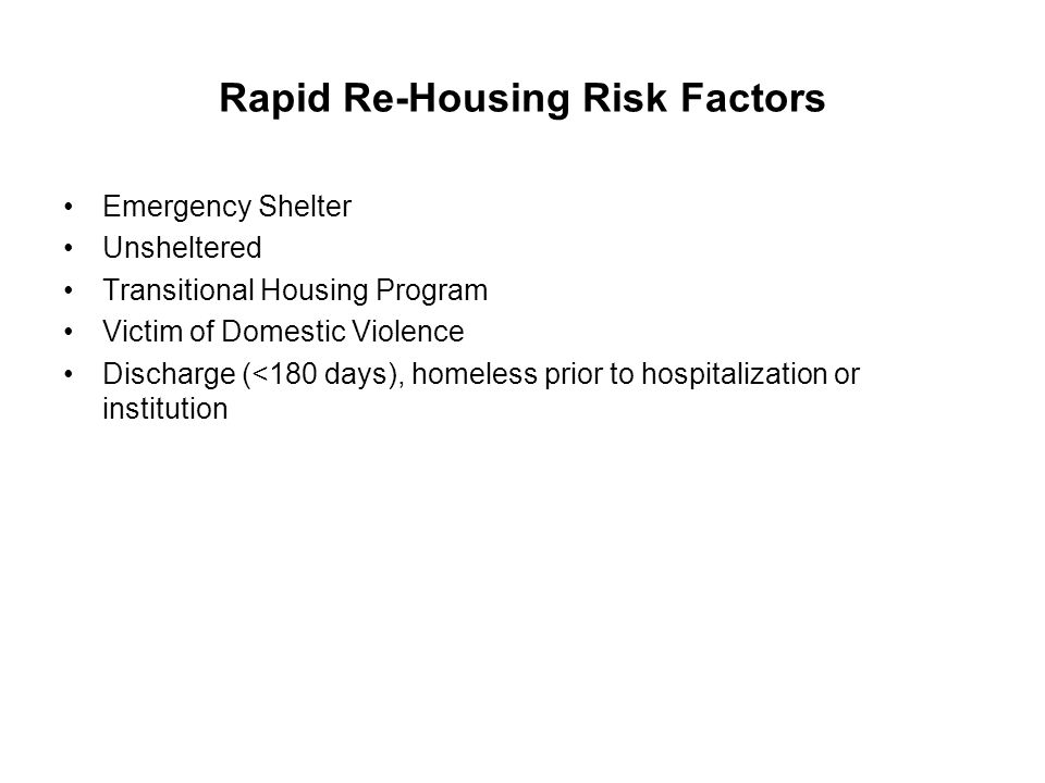 Rapid Re-Housing Risk Factors Emergency Shelter Unsheltered Transitional Housing Program Victim of Domestic Violence Discharge (<180 days), homeless p