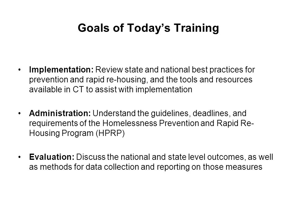 Goals of Today's Training Implementation: Review state and national best practices for prevention and rapid re-housing, and the tools and resources av