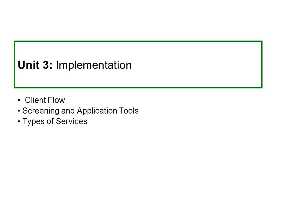 Unit 3: Implementation Client Flow Screening and Application Tools Types of Services