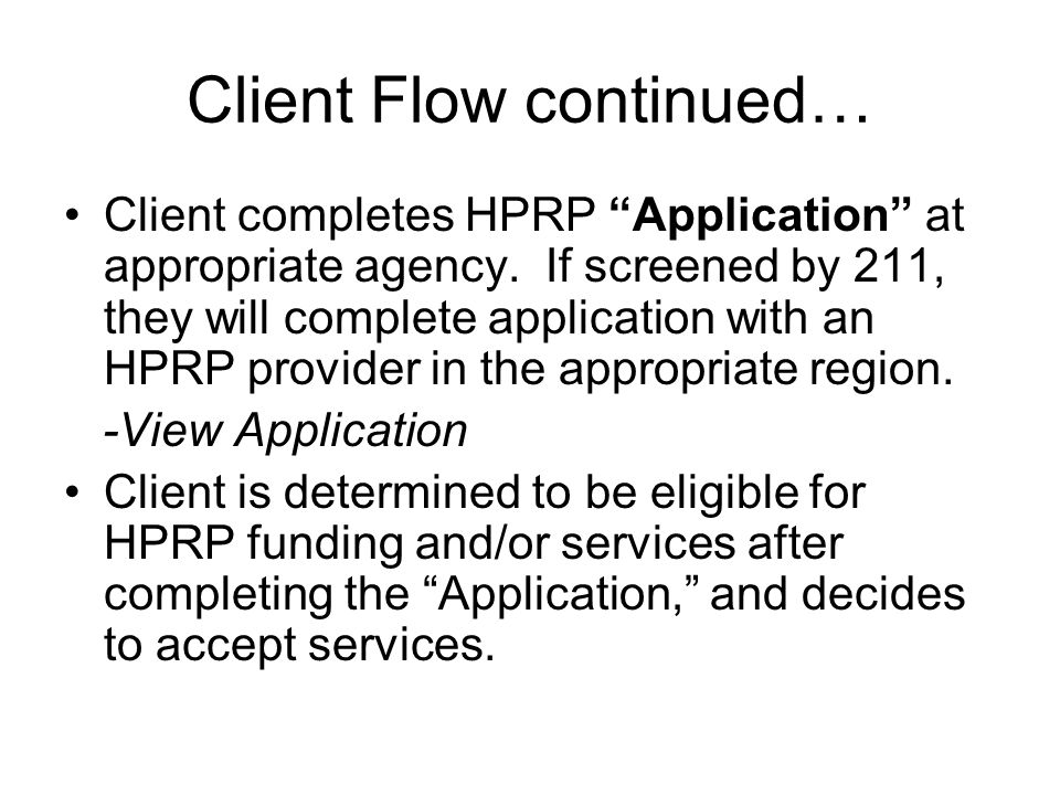 "Client Flow continued… Client completes HPRP ""Application"" at appropriate agency. If screened by 211, they will complete application with an HPRP prov"