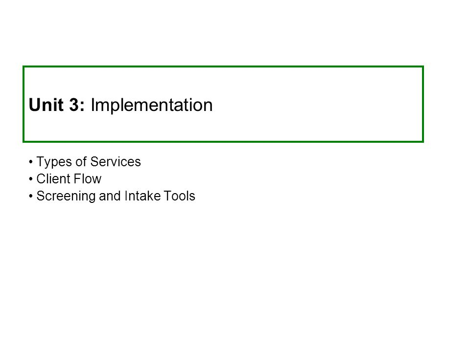 Unit 3: Implementation Types of Services Client Flow Screening and Intake Tools