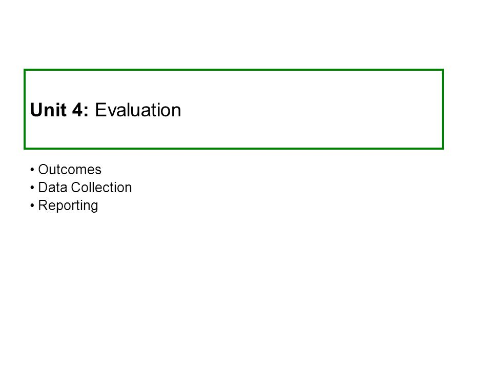 Unit 4: Evaluation Outcomes Data Collection Reporting