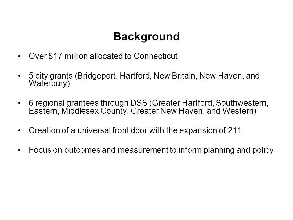 Background Over $17 million allocated to Connecticut 5 city grants (Bridgeport, Hartford, New Britain, New Haven, and Waterbury) 6 regional grantees t